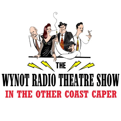 WYNOT Radio Theatre in the Other Coast Caper