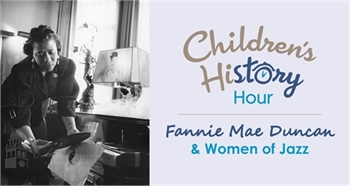 Children's History Hour: Fannie Mae Duncan & Women of Jazz