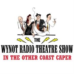 WYNOT Radio Theatre in the Other Coast Caper